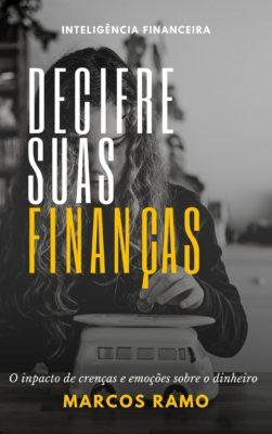 Decifre suas Finanças: O impacto de crenças e emoções sobre o dinheiro